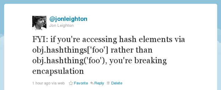 FYI: if you're accessing hash elements via obj.hashthings['foo'] rather than obj.hashthing('foo'), you're breaking encapsulation